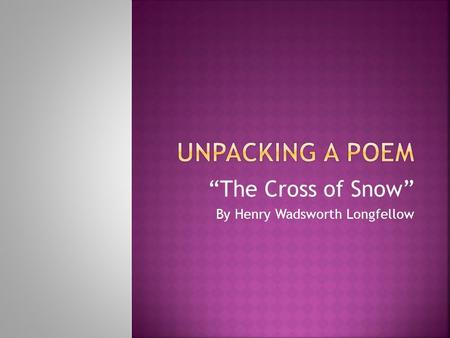 The Cross of Snow By Henry Wadsworth Longfellow. Where does the poem shift and why? What Christian images are present in the poem? How do these images.