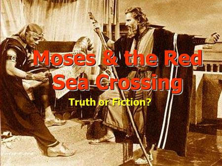 Moses & the Red Sea Crossing Moses & the Red Sea Crossing Truth or Fiction?