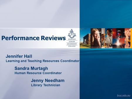 Performance Reviews Jennifer Hall Learning and Teaching Resources Coordinator Sandra Murtagh Human Resource Coordinator Jenny Needham Library Technician.