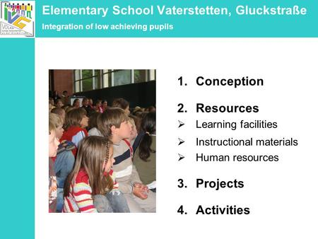 Elementary School Vaterstetten, Gluckstraße Integration of low achieving pupils 1.Conception 2.Resources Learning facilities Instructional materials Human.