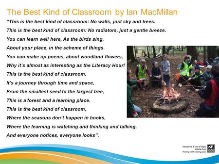 The Best Kind of Classroom by Ian MacMillan This is the best kind of classroom: No walls, just sky and trees. This is the best kind of classroom: No radiators,