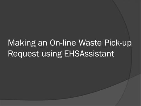 Making an On-line Waste Pick-up Request using EHSAssistant.