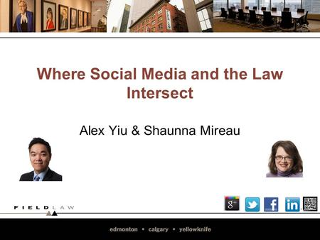 Where Social Media and the Law Intersect Alex Yiu & Shaunna Mireau.