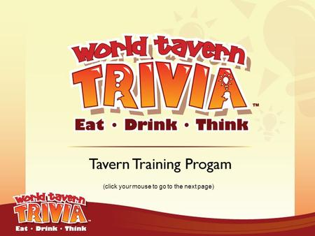 (click your mouse to go to the next page). MAKING THIS A SUCCESS World Tavern Trivia was designed to be one of the most successful, low cost and easy.