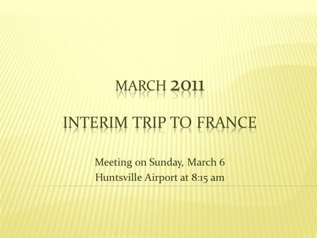 Meeting on Sunday, March 6 Huntsville Airport at 8:15 am.