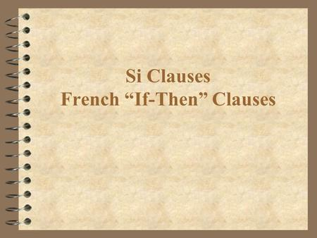 Si Clauses French If-Then Clauses Unlikely Situations Imperfect - Conditional The imperfect - conditional construction is used to express something that.