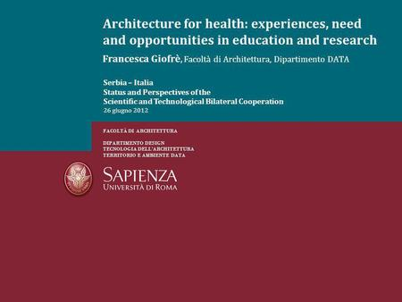 Francesca Giofrè, Facoltà di Architettura, Dipartimento DATA Architecture for health: experiences, need and opportunities in education and research FACOLTÀ.