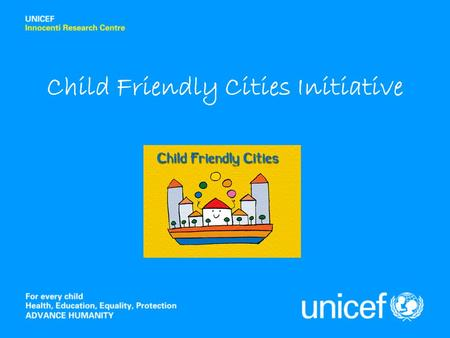 Child Friendly Cities Initiative. 2 What is it? An approach to local development that promotes awareness of childrens rights and increased commitment.