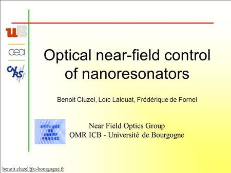 Optical near-field control of nanoresonators Near Field Optics Group OMR ICB - Université de Bourgogne Benoit Cluzel, Loïc.