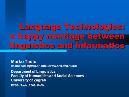 Language Technologies: a happy marriage between linguistics and informatics Marko Tadić  Department of.