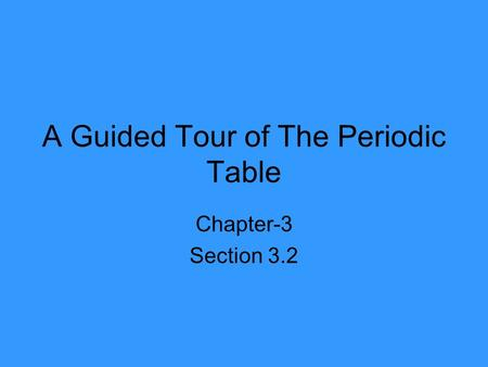 A Guided Tour of The Periodic Table Chapter-3 Section 3.2.