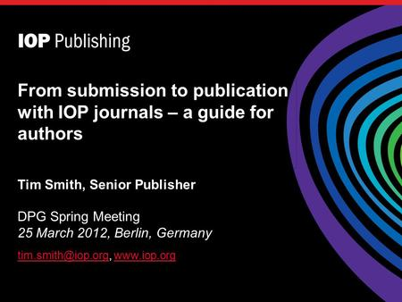 Tim Smith, Senior Publisher DPG Spring Meeting 25 March 2012, Berlin, Germany  From submission.