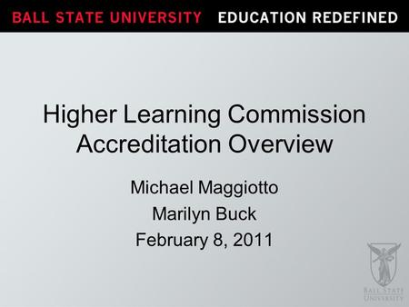 Michael Maggiotto Marilyn Buck February 8, 2011 Higher Learning Commission Accreditation Overview.