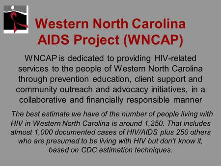 Western North Carolina AIDS Project (WNCAP) WNCAP is dedicated to providing HIV-related services to the people of Western North Carolina through prevention.