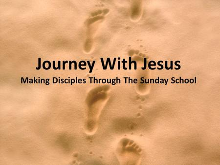 Journey With Jesus Making Disciples Through The Sunday School.