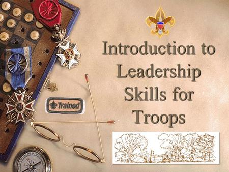 Introduction to Leadership Skills for Troops. Training boy leaders to run their troop is the Scoutmaster's most important job. Train Scouts to do a job,