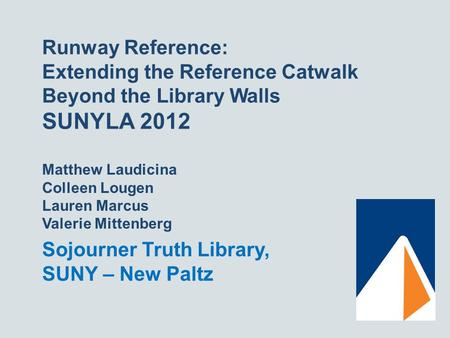 Runway Reference: Extending the Reference Catwalk Beyond the Library Walls SUNYLA 2012 Matthew Laudicina Colleen Lougen Lauren Marcus Valerie Mittenberg.