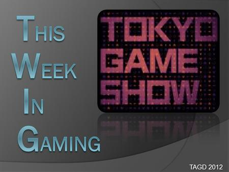 TAGD 2012. Tokyo Game Show September 20 – 23 Sony Announced new PS3 Slimmer and better hardware than previous PS3 250GB and 500GB versions Sony also revealed.