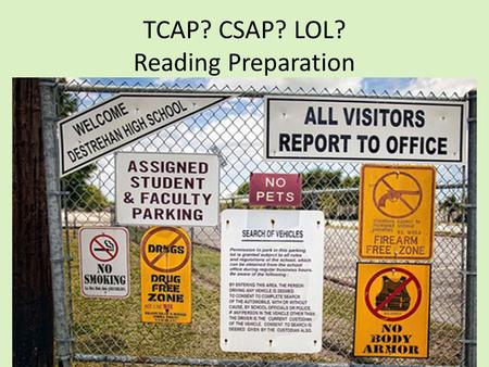 TCAP? CSAP? LOL? Reading Preparation. So, we are going to get ready for a test. TCAP is the name of it, but its almost the exact same test. The T in TCAP.