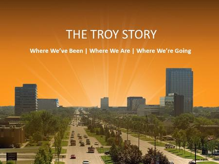 THE TROY STORY Where Weve Been | Where We Are | Where Were Going 1.