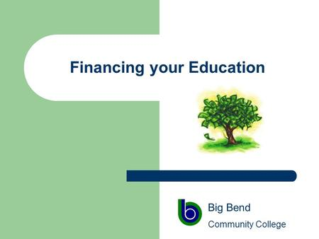 Financing your Education Big Bend Community College.