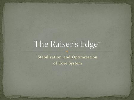 Stabilization and Optimization of Core System. How does a Raisers Edge® database get to where it is? Discombobulated, contrived, and dysfunctional. Why.