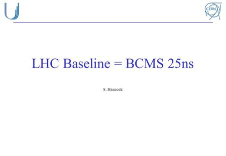 LHC Baseline = BCMS 25ns S. Hancock. Background 2 For given LHC optics and energy, luminosity scales roughly as the product of the beam brightness in.