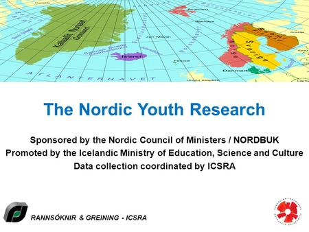 RANNSÓKNIR & GREINING - ICSRA The Nordic Youth Research Sponsored by the Nordic Council of Ministers / NORDBUK Promoted by the Icelandic Ministry of Education,