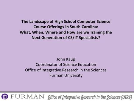 The Landscape of High School Computer Science Course Offerings in South Carolina: What, When, Where and How are we Training the Next Generation of CS/IT.