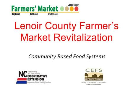 Lenoir County Farmers Market Revitalization Community Based Food Systems.