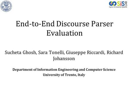 Project LOGO End-to-End Discourse Parser Evaluation Sucheta Ghosh, Sara Tonelli, Giuseppe Riccardi, Richard Johansson Department of Information Engineering.