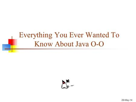 28-May-14 Everything You Ever Wanted To Know About Java O-O.