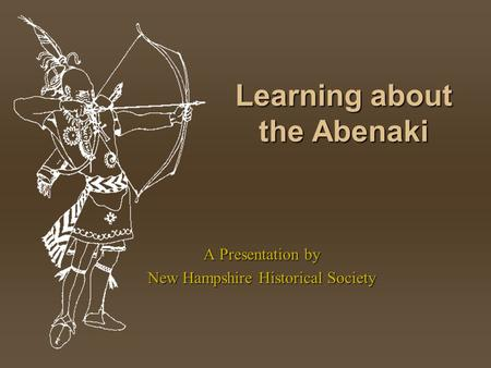 Learning about the Abenaki A Presentation by New Hampshire Historical Society.