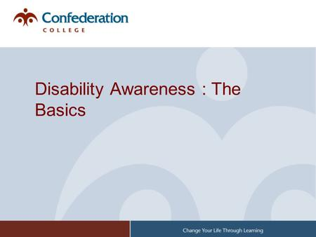 Disability Awareness : The Basics. Goals of Todays Presentation Leave you with a better understanding of the various types of disabilities Help us to.