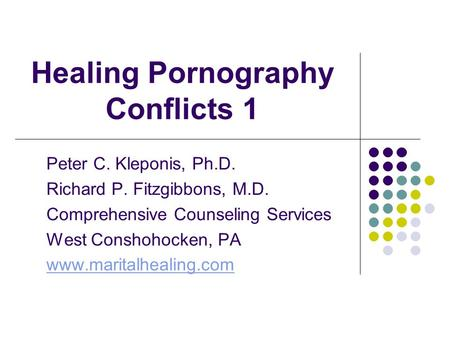 Healing Pornography Conflicts 1 Peter C. Kleponis, Ph.D. Richard P. Fitzgibbons, M.D. Comprehensive Counseling Services West Conshohocken, PA www.maritalhealing.com.