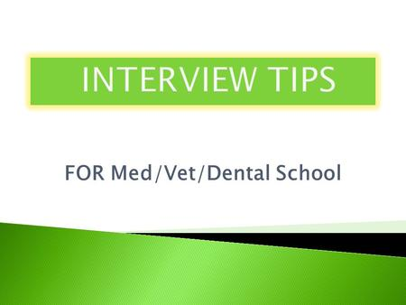 FOR Med/Vet/Dental School. Give yourself time to become ready for your interviews. It will make all the difference! 1. Know yourself, gather your thoughts.