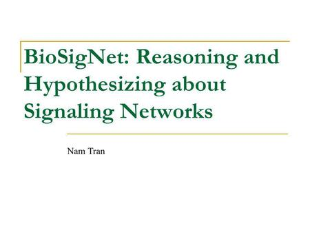 BioSigNet: Reasoning and Hypothesizing about Signaling Networks Nam Tran.