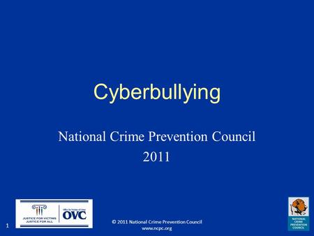 1 Cyberbullying National Crime Prevention Council 2011 © 2011 National Crime Prevention Council www.ncpc.org.