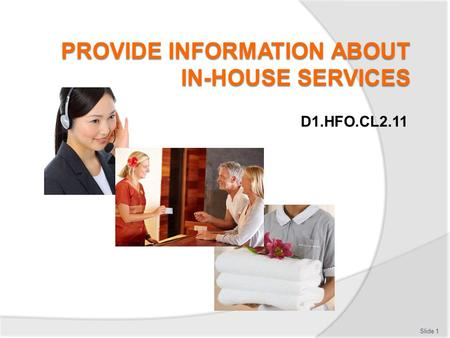 D1.HFO.CL2.11 Slide 1. 1.Obtain information about in-house services Slide 2.
