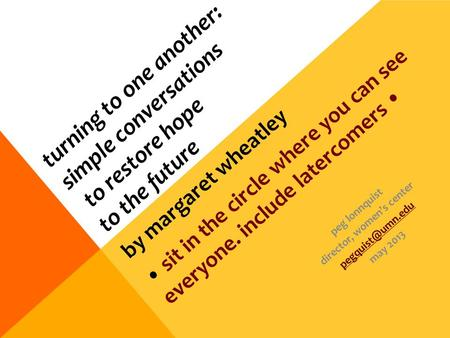 Turning to one another: simple conversations to restore hope to the future by margaret wheatley sit in the circle where you can see everyone. include latercomers.