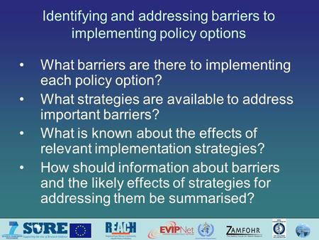 Identifying and addressing barriers to implementing policy options What barriers are there to implementing each policy option? What strategies are available.
