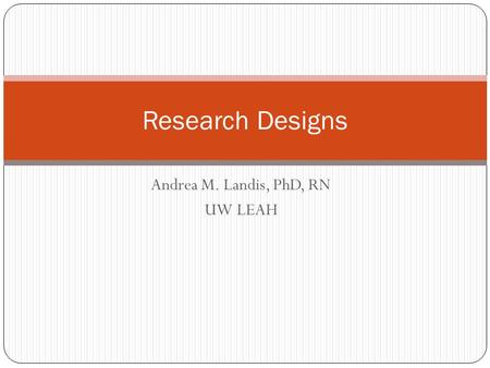 Andrea M. Landis, PhD, RN UW LEAH Research Designs.