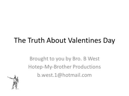 The Truth About Valentines Day Brought to you by Bro. B West Hotep-My-Brother Productions