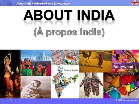About India + Adverb of time & frequency © 2011 wheresjenny.com1.