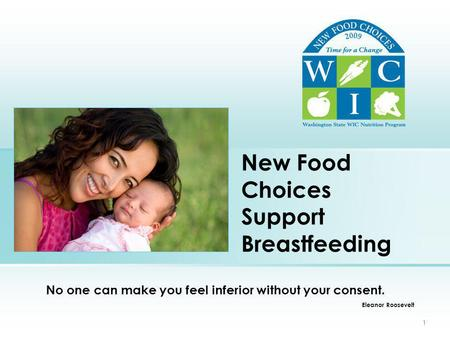 1 New Food Choices Support Breastfeeding No one can make you feel inferior without your consent. Eleanor Roosevelt.