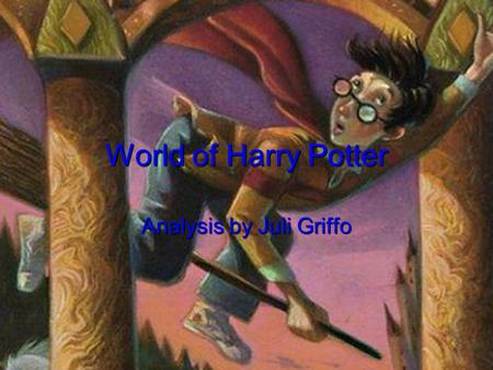 Analysis by Juli Griffo World of Harry Potter. Muggles Wizards/Witches Magical Creatures.