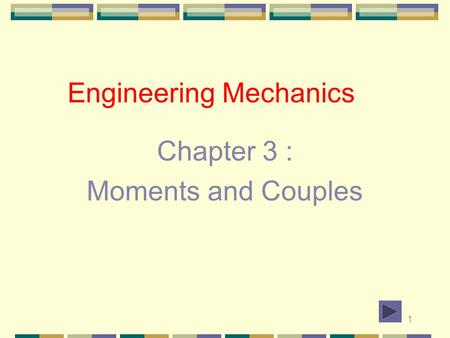 1 Engineering Mechanics Chapter 3 : Moments and Couples.