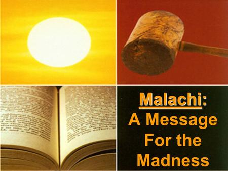 Malachi: Malachi: A Message For the Madness. Behold, He cometh.