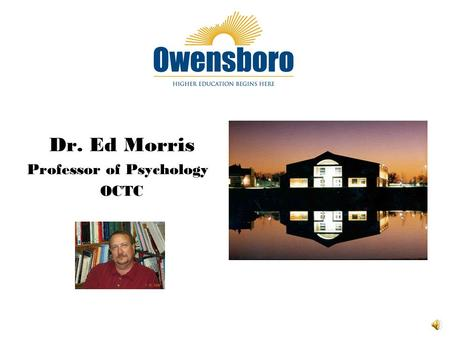 Dr. Ed Morris Professor of Psychology OCTC Thinking about an online class? This is the place to start!