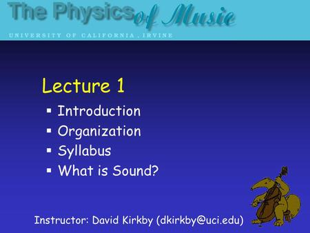 Lecture 1 Introduction Organization Syllabus What is Sound? Instructor: David Kirkby